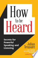 """How to be Heard: Secrets for Powerful Speaking and Listening"" by Julian Treasure"