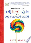 How to Raise Selfless Kids in a Self Centered World