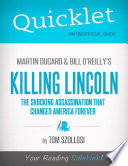 Quicklet on Martin Dugard and Bill O Reilly s Killing Lincoln  The Shocking Assassination that Changed America Forever  CliffNotes like Summary and Analysis