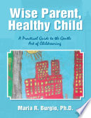 Wise Parent  Healthy Child  A Practical Guide to the Gentle Art of Childrearing