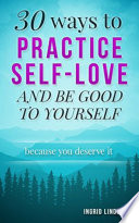 Self Love  30 Ways to Practice Self Love and Be Good to Yourself