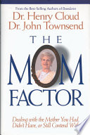 """""""The Mom Factor: Dealing with the Mother You Had, Didn't Have, or Still Contend With"""" by Henry Cloud, John Townsend"""