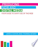 Producing New and Digital Media  : Your Guide to Savvy Use of the Web