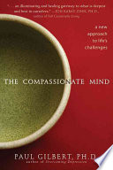 """""""The Compassionate Mind: A New Approach to Life's Challenges"""" by Paul Gilbert"""