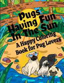 Pugs Having Fun In The Sun A Happy Coloring Book For Pug Lovers