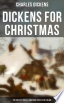 Dickens for Christmas  The Greatest Novels   Christmas Tales in One Volume