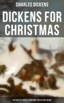 Dickens for Christmas: The Greatest Novels & Christmas Tales in One Volume Pdf/ePub eBook