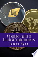 A Beginners Guide to Bitcoin and Cryptocurrencies