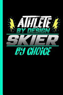 Athlete by Design Skier by Choice