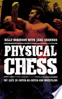 """Physical Chess: My Life in Catch-As-Catch-Can Wrestling"" by Jake Shannon, Billy Robinson"