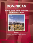 Dominican Republic Mineral & Mining Sector Investment and Business Guide Volume 1 Strategic Information and Regulations