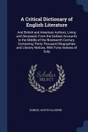 A Critical Dictionary of English Literature  And British and American Authors  Living and Deceased  from the Earliest Accounts to the Middle of the Ni