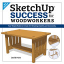 Sketchup Success For Woodworkers Four Simple Rules To Create 3d Drawings Quickly And Accurately