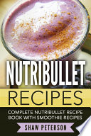 Nutribullet Recipes  Complete Nutribullet Recipe Book With Smoothie Recipes