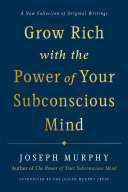 Grow Rich with the Power of Your Subconscious Mind