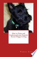 How to Train and Understand Your Scottish Terrier Puppy and Dog
