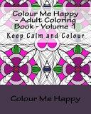 Colour Me Happy   Adult Coloring Book   Volume 1