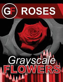 Grayscale Flowers   Roses