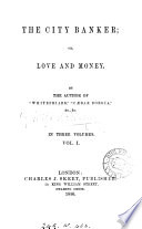 The city banker; or, Love and money. By the author of 'Whitefriars'. Pdf/ePub eBook