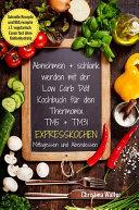 Abnehmen + schlank werden mit der Low Carb Diät Kochbuch für den Thermomix TM5 + TM31 Expresskochen Mittagessen und Abendessen Schnelle Rezepte und Blitzrezepte z.T. vegetarisch Essen fast ohne Kohlenhydrate