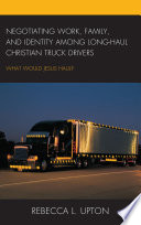 Negotiating Work  Family  and Identity among Long Haul Christian Truck Drivers