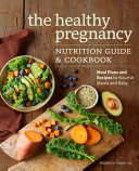 The Healthy Pregnancy Nutrition Guide   Cookbook