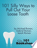 101 Silly Ways to Pull Out Your Loose Tooth Book