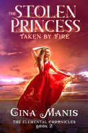 The Stolen Princess Taken by Fire  the Elemental Chronicles Book 2
