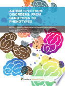 Autism Spectrum Disorders: From Genotypes to Phenotypes