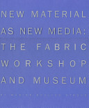 New Material as New Media: The Fabric Workshop and Museum
