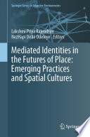 Mediated Identities in the Futures of Place  Emerging Practices and Spatial Cultures Book