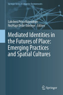 Mediated Identities in the Futures of Place  Emerging Practices and Spatial Cultures