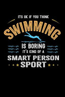 It s Okay If You Think Swimming Is Boring It s Kind Of A Smart Person Sport