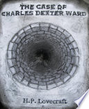 Read Online The Case of Charles Dexter Ward For Free