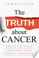 """The Truth about Cancer: What You Need to Know about Cancer's History, Treatment, and Prevention"" by Ty M. Bollinger"