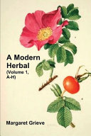 A Modern Herbal (Volume 1, A-H)