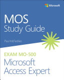 MOS Study Guide for Microsoft Access Expert Exam MO-500
