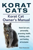 Korat Cats  Korat Cat Owners Manual  Korat Cat Care  Personality  Grooming  Health  Training  Costs and Feeding All Included