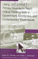 Using Internet Primary Sources to Teach Critical Thinking Skills in Government  Economics  and Contemporary World Issues