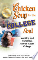 """Chicken Soup for the College Soul: Inspiring and Humorous Stories About College"" by Jack Canfield, Mark Victor Hansen"