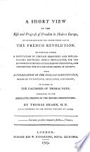 A short view of the rise and progress of freedom in modern Europe, as connected with the causes which led to the French revolution ... With a vindication of the English constitution ... in answer to the calumnies of Thomas Paine, etc