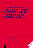 Religious Revival and Secularism in Post Soviet Azerbaijan