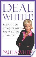 """Deal With It!: You Cannot Conquer What You Will Not Confront"" by Paula White"