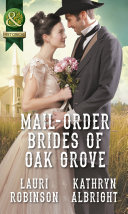 Mail-Order Brides Of Oak Grove: Surprise Bride for the Cowboy (Oak Grove, Book 1) / Taming the Runaway Bride (Oak Grove, Book 2) (Mills & Boon Historical)