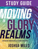 Moving in Glory Realms Study Guide