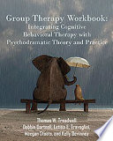 Group Therapy Workbook  Integrating Cognitive Behavioral Therapy with Psychodramatic Theory and Practice Book