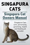 Singapura Cats  Singapura Cat Owners Manual  Singapura Cats Care  Personality  Grooming  Health and Feeding All Included