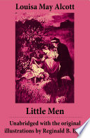 Little Men   Unabridged with the original illustrations by Reginald B  Birch  includes Good Wives  Book PDF