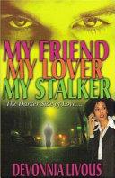 My Friend, My Lover, My Stalker