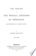 The history of the Moghul emperors of Hindustan, illustrated by their coins